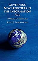 Governing New Frontiers in the Information Age: Toward Cyber Peace