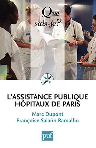 L'Assistance publique - Hôpitaux de Paris: « Que sais-je ? » n° 3505