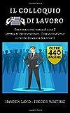 Il Colloquio di Lavoro: Guida Completa con oltre 180 Domande e Risposte per una Intervista Perfetta! (Trovare gli annunci, Lettera di presentazione, Curriculum Vitae, Preparazione al Colloquio)