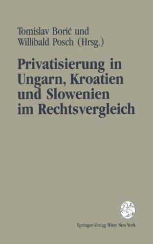 Privatisierung in Ungarn, Kroatien und Slowenien im Rechtsvergleich: Gesetzestexte mit erläuternden Beiträgen Stand 16. Juni 1993
