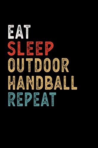 Eat Sleep Outdoor Handball Repeat Funny Sport Gift Idea: Lined Notebook / Journal Gift, 100 Pages, 6x9, Soft Cover, Matte Finish