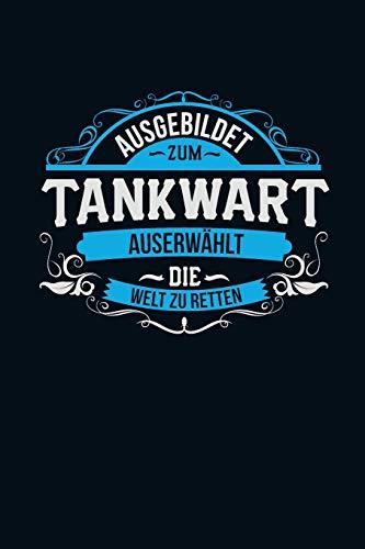 Ausgebildet zum Tankwart: Auserwählt die Welt zu retten -  Notizbuch liniert - 100 Seiten