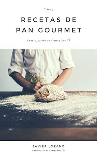 Recetas de Pan Gourmet III: Casero, Hecho en Casa y Por Ti