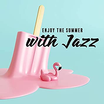 Enjoy the Summer with Jazz - Holidays 2020, Pure Relaxing Sounds, Positive Mind, Total Comfort, Happy Moments, Sweet Emotion, Inspirational Music