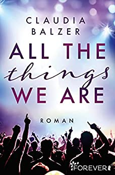 All the things we are: Roman von [Claudia Balzer]