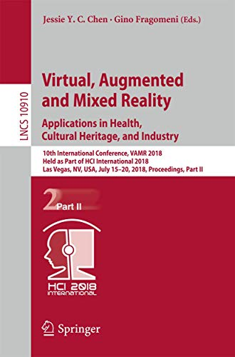 Virtual, Augmented and Mixed Reality: Applications in Health, Cultural Heritage, and Industry: 10th International Conference, VAMR 2018, Held as Part ... Notes in Computer Science, Band 10910)