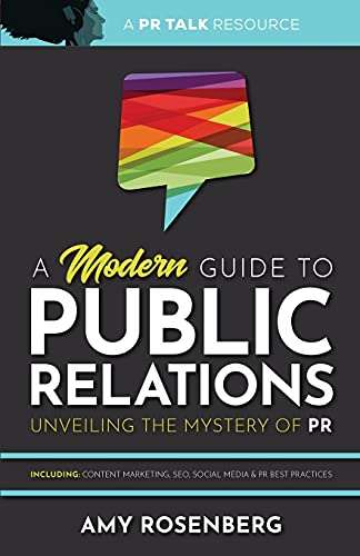 A Modern Guide to Public Relations: Unveiling the Mystery of PR: Including:...