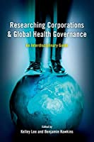 Researching Corporations and Global Health Governance: An Interdisciplinary Guide