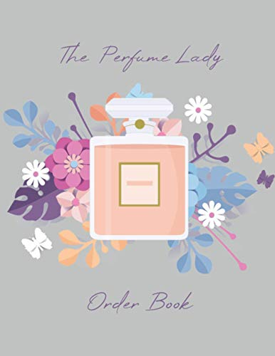The Perfume Lady Order Book: Sales Order Log Book For Small Business - Business Order Tracker for Customer Purchase - Business Body Shop - 200 Order Forms –Size 8,5 x 11