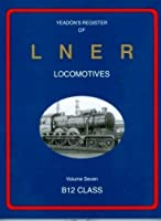Yeadon Register of LNER Locomotives: B12 Class 7