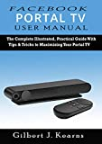 Facebook   Portal TV User Manual: The Complete Illustrated, Practical Guide with Tips & Tricks to Maximizing your Portal TV (English Edition)