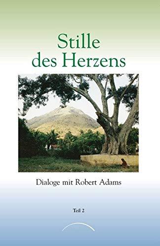Stille des Herzens, Tl.2: Dialoge mit Robert Adams Teil 2