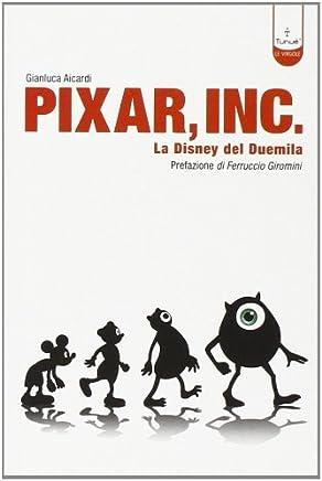 Pixar Inc. Storia della Disney del Terzo Millennio