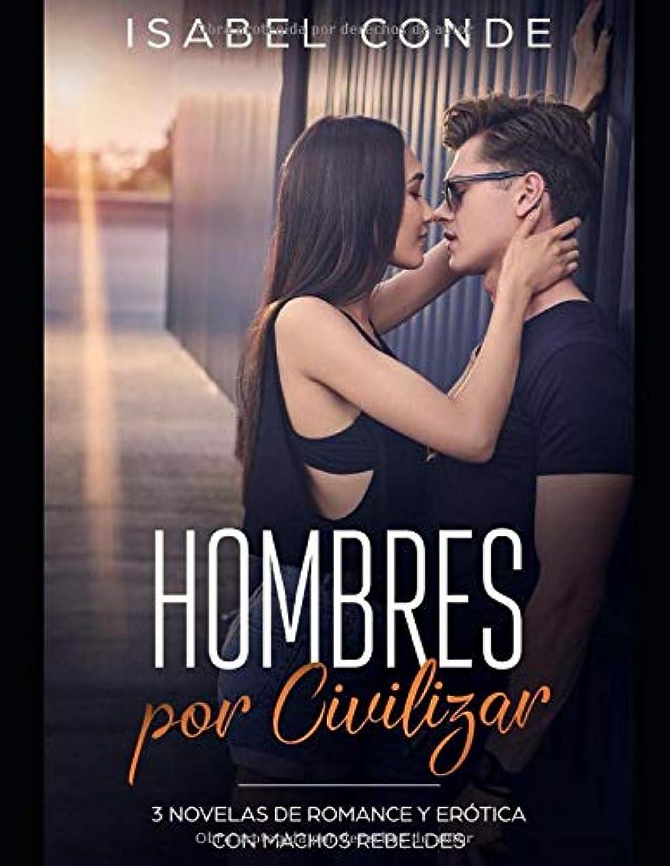 透過性想像力月面Hombres por Civilizar: 3 Novelas de Romance y Erótica con Machos Rebeldes (Colección Romántica y Erótica)