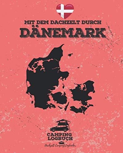 Mit dem Dachzelt durch Dänemark   Camping Logbuch: Reisetagebuch für Dachzelt-Camper zum Ausfüllen & Eintragen   Platz für 50 Tage   ca. 166 vorgefertigte Seiten