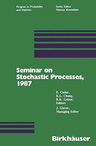 Seminar on Stochastic Processes, 1987 (Progress in Probability (15))