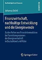 Finanzwirtschaft, nachhaltige Entwicklung und die Energiewende: Zu den Rollen von Finanzintermediaeren bei Transitionsprozessen der Energiewirtschaft in Deutschland und Polen (Nachhaltigkeit und Finanzen)