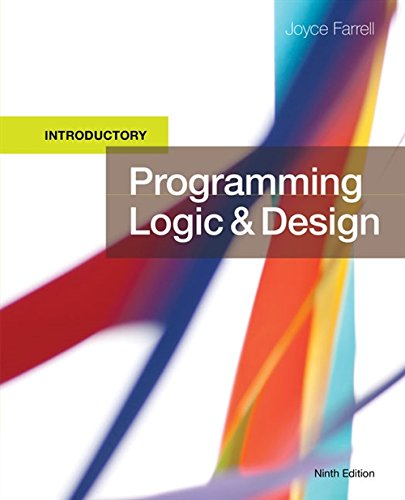 Compare Textbook Prices for Programming Logic and Design, Introductory 9 Edition ISBN 9781337109635 by Farrell, Joyce