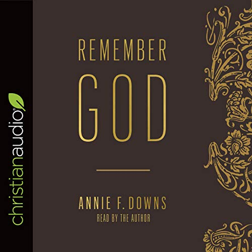 Remember God                   By:                                                                                                                                 Annie F. Downs,                                                                                        Kevin Queen - foreword                               Narrated by:                                                                                                                                 Annie F. Downs                      Length: 4 hrs and 18 mins     429 ratings     Overall 4.9