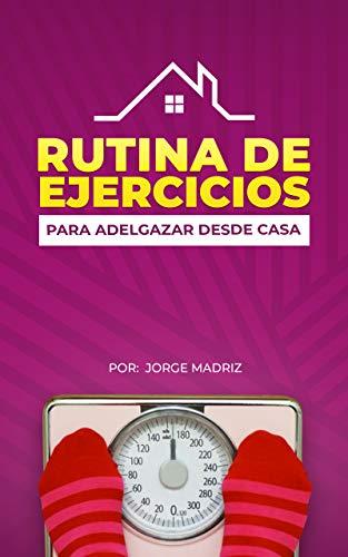RUTINA DE EJERCICIOS PARA ADELGAZAR. Rutina de entrenamiento en casa: ¡Baja de peso sin salir de casa!