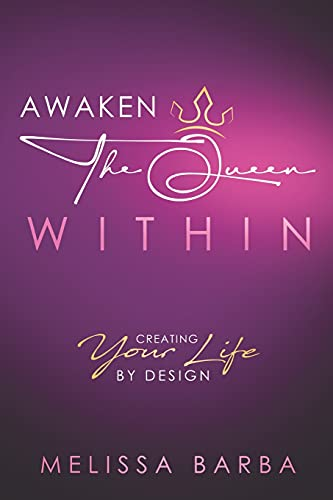 Awaken The Queen Within: Creating Your Life by Design