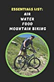 Essentials List: Air, Water, Food, Mountain Biking: Novelty Lined Notebook / Journal To Write In Perfect Gift Item (6 x 9 inches)