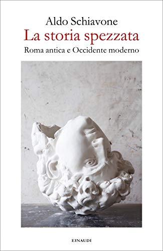 La storia spezzata. Roma antica e Occidente moderno
