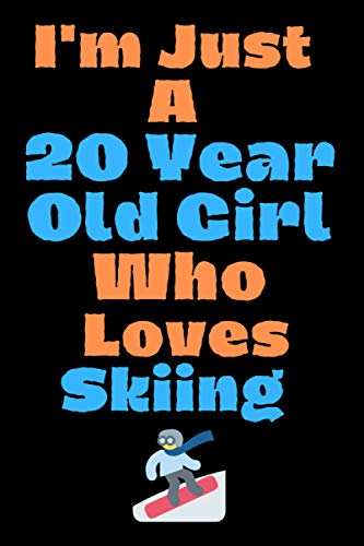 I'm Just A 20 Year Old Girl Who Loves Skiing: Notebook For Work, Home or School With Lined College Ruled White Pape, Skiing just Themed Notebook Gift ... Gifts for Boys Girls, page 120 size 6x9 inch