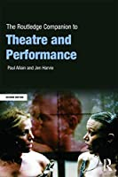 The Routledge Companion to Theatre and Performance (Routledge Companions)