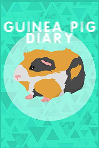 Guinea Pig Diary: Customized, Compact Daily Guinea Pig Log Book to Look After All Your Small Pet's Needs. Great For Recording Feeding, Water, Cleaning & Guinea Pig Activities.