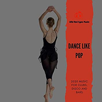 Dance Like Pop - 2020 Music For Clubs, Disco And Bars