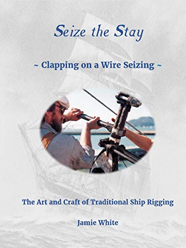 Seize The Stay : ~ Clapping on a Wire Seizing ~ (Traditional Rigging & Marlingspike Seamanship) (English Edition)