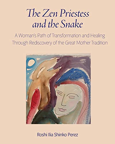 Compare Textbook Prices for The Zen Priestess and the Snake: A Woman's Path of Transformation and Healing Through Rediscovery of the Great Mother Tradition  ISBN 9781896559599 by Perez, Roshi Ilia Shinko