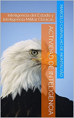 ACTIVIDAD DE INTELIGENCIA: Inteligencia del Estado y Inteligencia Militar Clásicas (Spanish Edition) por [Marcelo Carvalho de Montalvão, Carla Brasil]