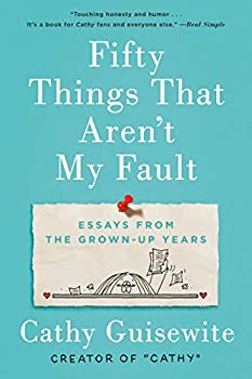 Fifty Things That Aren t My Fault  Essays from the Grown-up Years