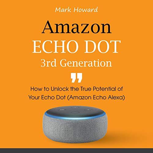 Amazon Echo Dot 3rd Generation: How to Unlock the True Potential of Your Echo Dot (Amazon Echo Alexa) Titelbild