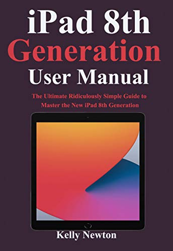 iPad 8th Generation User Manual: The Ultimate Ridiculously Simple Guide to Master the New iPad 8th Generation (English Edition)