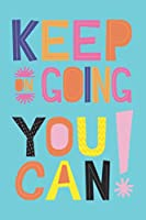 keep on going you can: motivational notebook/journal to write in - inspirational notebook: lined notebook