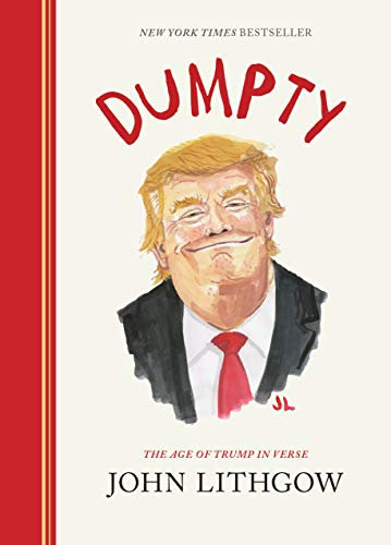 Compare Textbook Prices for Dumpty: The Age of Trump in Verse Illustrated Edition ISBN 9781452182759 by Lithgow, John