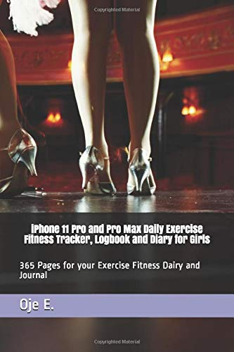 iPhone 11 Pro and Pro Max Daily Exercise Fitness Tracker, Logbook and Diary for Girls: 365 Pages for your Exercise Fitness Dairy and Journal
