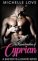 The Reconstruction of Cyprian: A Bad Boy Billionaire Romance