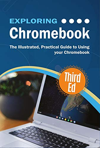 Exploring Chromebook Third Edition: The Illustrated, Practical Guide to using Chromebook (Exploring Tech 4) (English Edition)