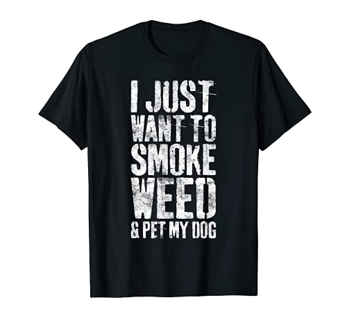 Camiseta con texto en inglés 'I Just Want To Smoke Weed And Pet My Dog' para amantes de los perros Camiseta