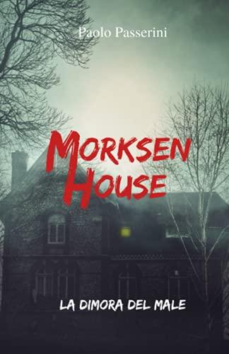 MORKSEN HOUSE: La dimora del Male
