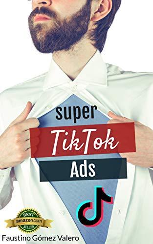 Super Tiktok Ads: El manual definitivo para dominar los anuncios en TikTok eBook: Valero, Faustino Gómez : Amazon.es: Tienda Kindle