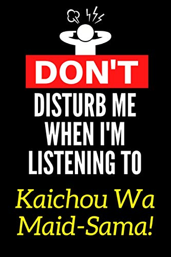 Don't Disturb Me When I'm Listening To Kaichou Wa Maid-Sama!: Lined Journal Notebook Birthday Gift for Kaichou Wa Maid-Sama! Lovers: (Composition Book Journal) (6x 9 inches)