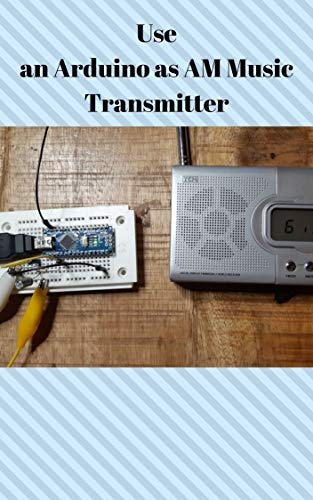 Use an Arduino as AM Music Transmitter (English Edition)
