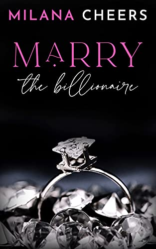 Marry the Billionaire by [Milana Cheers]