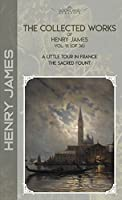 The Collected Works of Henry James, Vol. 16 (of 36): A Little Tour in France; The Sacred Fount (Bookland Classics)