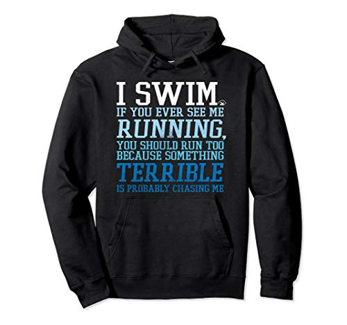 I Swim If You Ever See Me Running Funny For Swimmers Pullover Hoodie